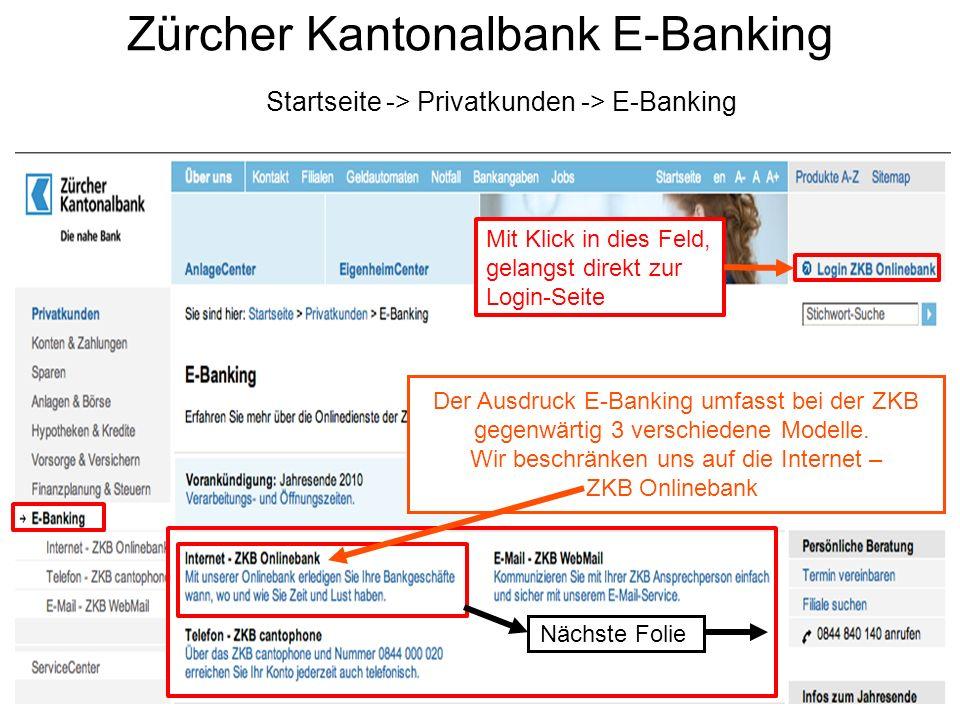 Zürcher Kantonalbank E-Banking Startseite -> Privatkunden -> E-Banking Der Ausdruck E-Banking umfasst bei der ZKB gegenwärtig 3 verschiedene Modelle.