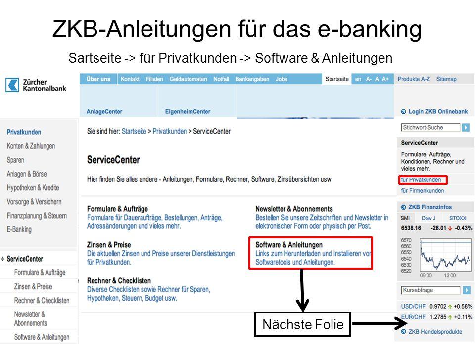 ZKB-Anleitungen für das e-banking Sartseite -> für Privatkunden -> Software & Anleitungen Nächste Folie