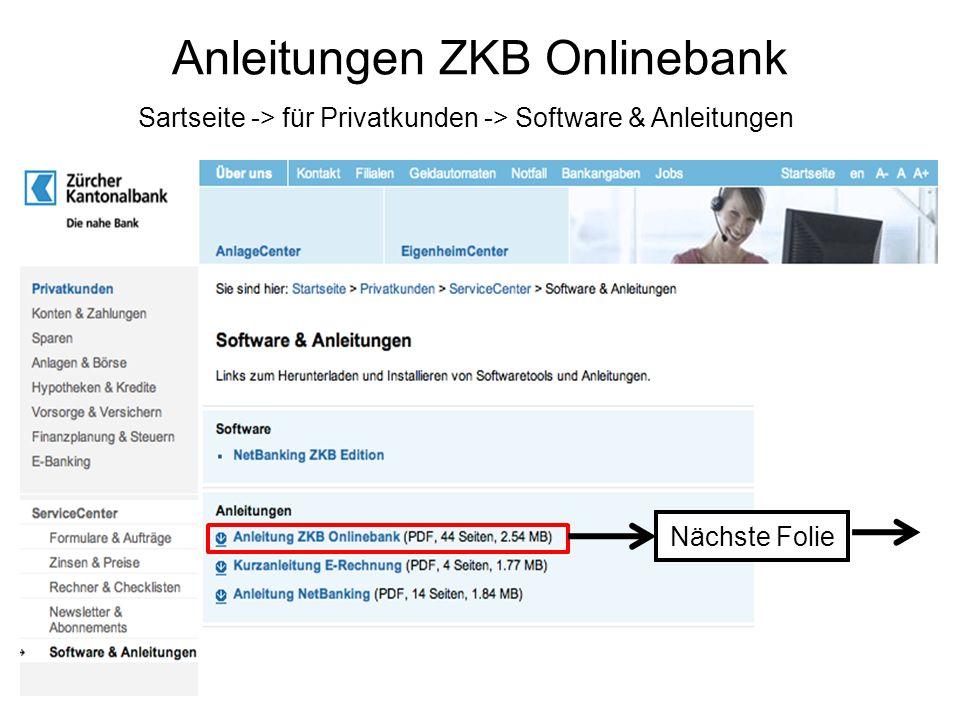 Anleitungen ZKB Onlinebank Sartseite -> für Privatkunden -> Software & Anleitungen Nächste Folie