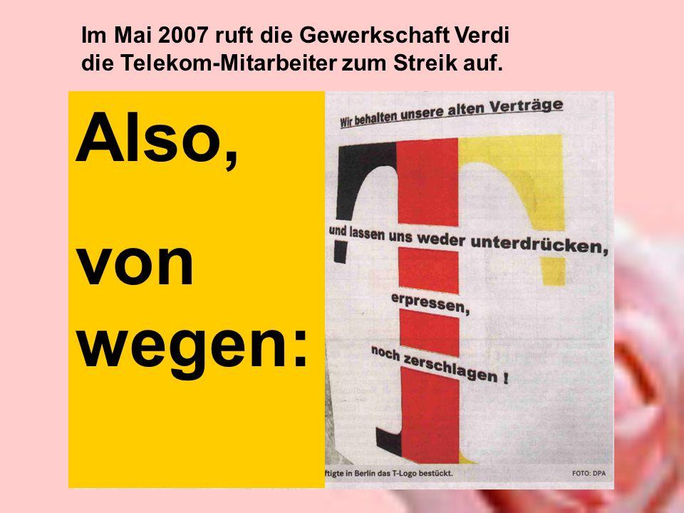 Im Mai 2007 ruft die Gewerkschaft Verdi die Telekom-Mitarbeiter zum Streik auf.