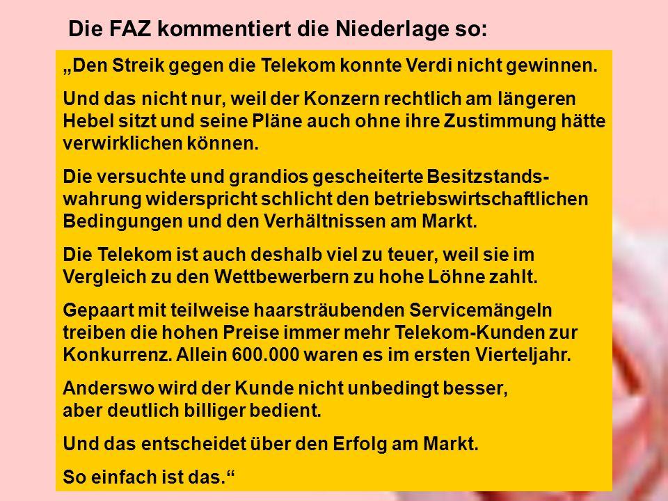 Die FAZ kommentiert die Niederlage so: Den Streik gegen die Telekom konnte Verdi nicht gewinnen.