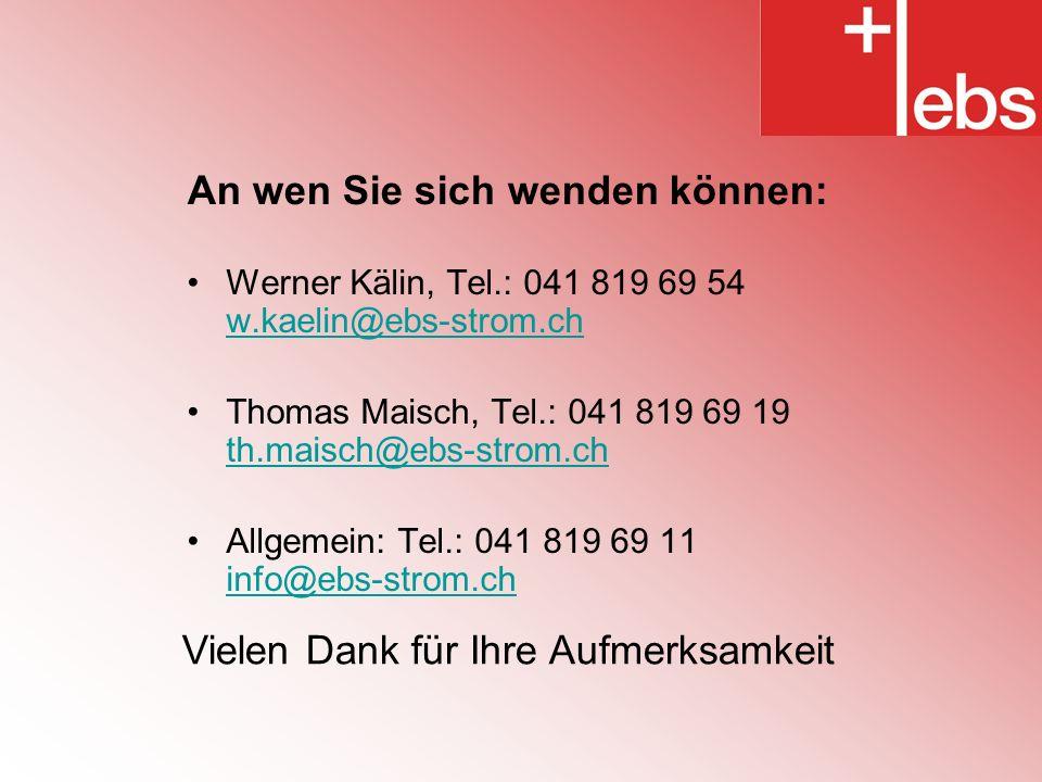 An wen Sie sich wenden können: Werner Kälin, Tel.: 041 819 69 54 w.kaelin@ebs-strom.ch w.kaelin@ebs-strom.ch Thomas Maisch, Tel.: 041 819 69 19 th.mai