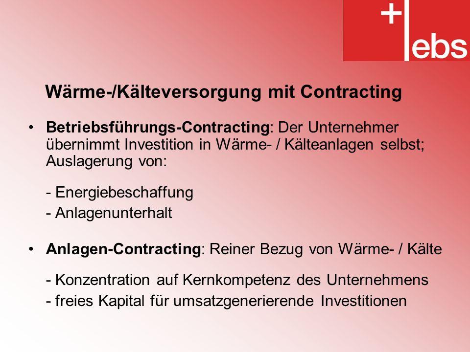 Wärme-/Kälteversorgung mit Contracting Betriebsführungs-Contracting: Der Unternehmer übernimmt Investition in Wärme- / Kälteanlagen selbst; Auslagerun
