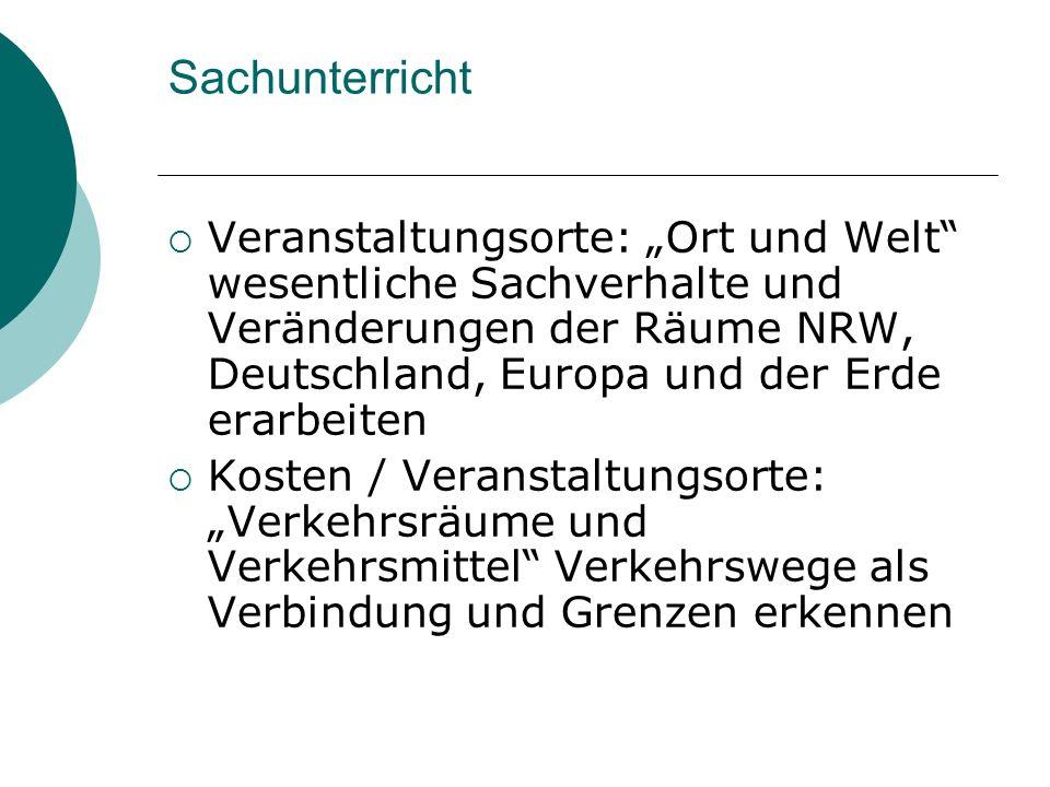 Sachunterricht Veranstaltungsorte: Ort und Welt wesentliche Sachverhalte und Veränderungen der Räume NRW, Deutschland, Europa und der Erde erarbeiten