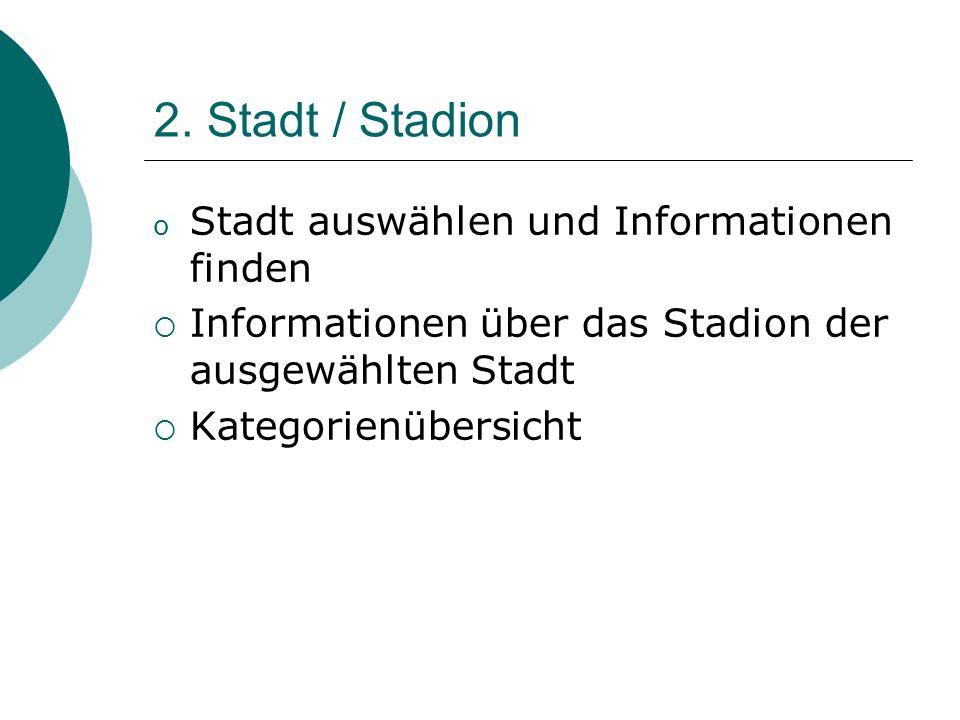 2. Stadt / Stadion o Stadt auswählen und Informationen finden Informationen über das Stadion der ausgewählten Stadt Kategorienübersicht