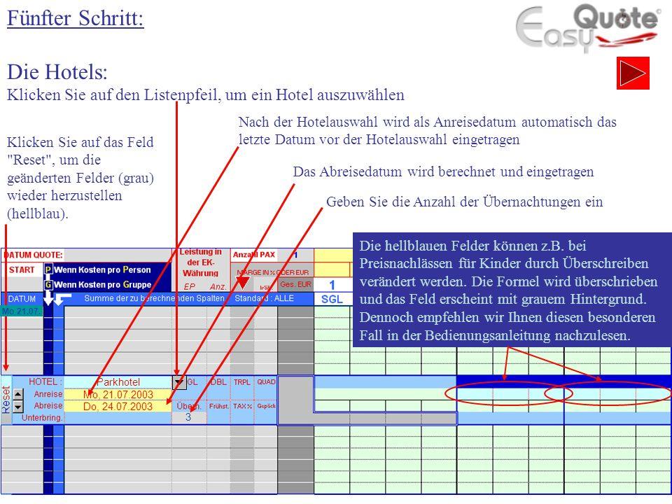 Fünfter Schritt: Die Hotels: Klicken Sie auf den Listenpfeil, um ein Hotel auszuwählen Geben Sie die Anzahl der Übernachtungen ein Klicken Sie auf das Feld Reset , um die geänderten Felder (grau) wieder herzustellen (hellblau).