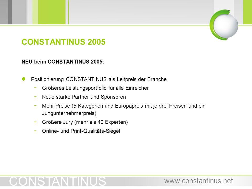 CONSTANTINUS www.constantinus.net NEU beim CONSTANTINUS 2005: l Positionierung CONSTANTINUS als Leitpreis der Branche - Größeres Leistungsportfolio fü