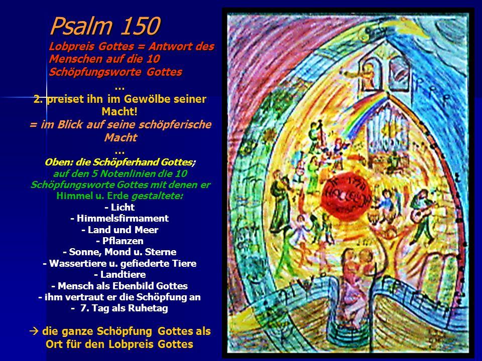 Psalm 150 Lobpreis Gottes = Antwort des Menschen auf die 10 Schöpfungsworte Gottes … 2. preiset ihn im Gewölbe seiner Macht! = im Blick auf seine schö