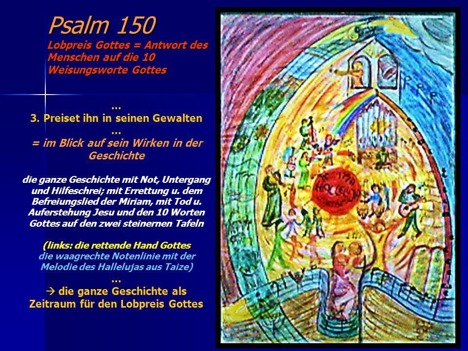 Psalm 150 Lobpreis Gottes = Antwort des Menschen auf die 10 Weisungsworte Gottes … 3. Preiset ihn in seinen Gewalten … = im Blick auf sein Wirken in d