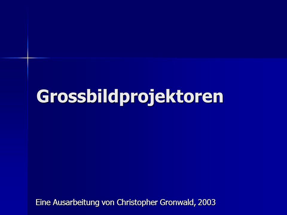 Grossbildprojektoren Eine Ausarbeitung von Christopher Gronwald, 2003