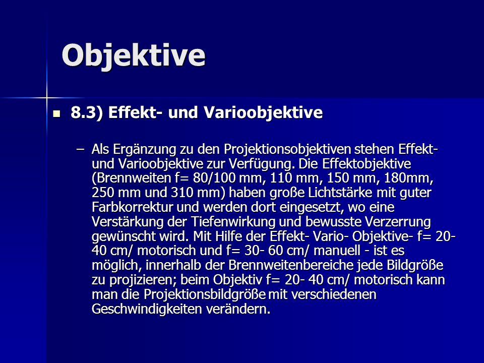 Objektive 8.3) Effekt- und Varioobjektive 8.3) Effekt- und Varioobjektive –Als Ergänzung zu den Projektionsobjektiven stehen Effekt- und Varioobjektiv