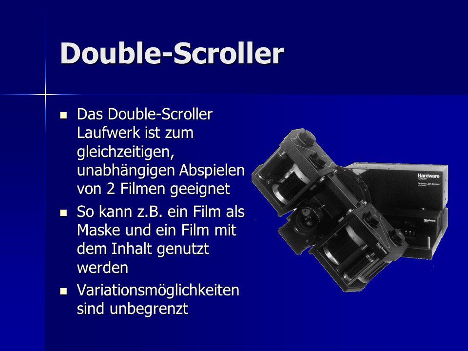 Double-Scroller Das Double-Scroller Laufwerk ist zum gleichzeitigen, unabhängigen Abspielen von 2 Filmen geeignet Das Double-Scroller Laufwerk ist zum