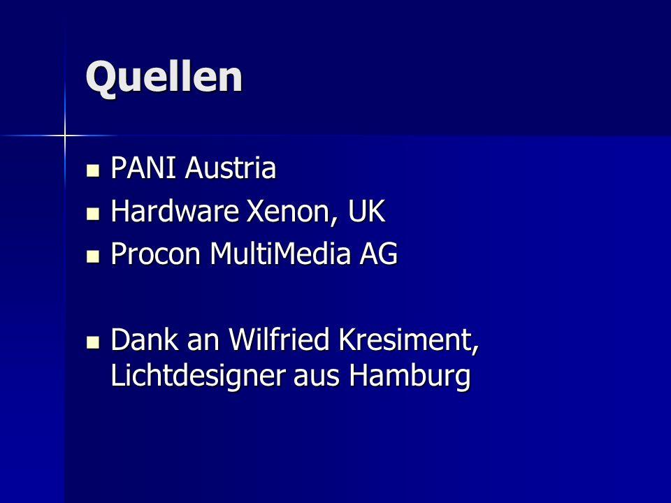 Quellen PANI Austria PANI Austria Hardware Xenon, UK Hardware Xenon, UK Procon MultiMedia AG Procon MultiMedia AG Dank an Wilfried Kresiment, Lichtdes