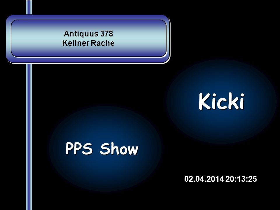 Antiquus 378 Kellner Rache Antiquus 378 Kellner Rache 02.04.2014 20:15:00 PPS Show Kicki