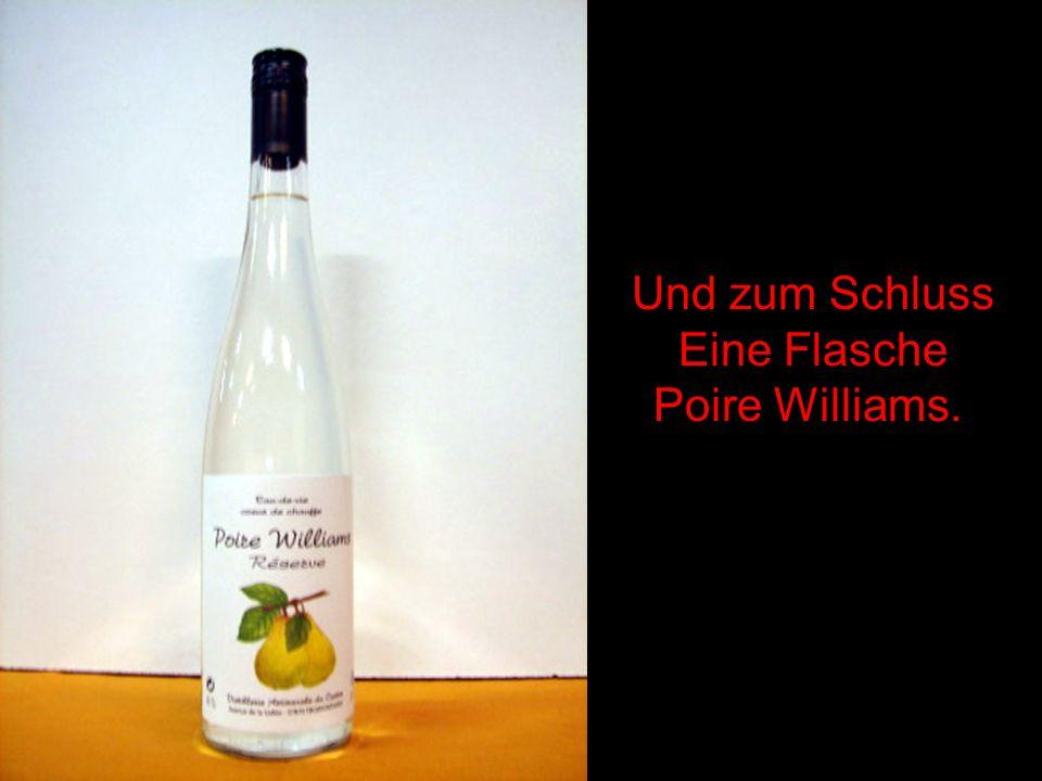 Und zum Schluss Eine Flasche Poire Williams.