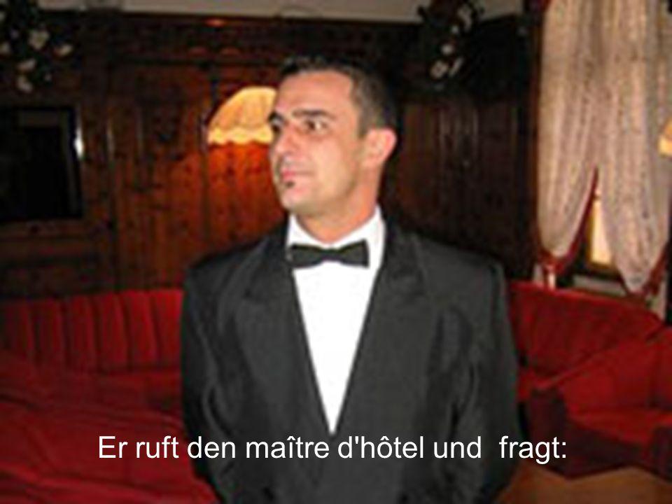 Er ruft den maître d'hôtel und fragt: