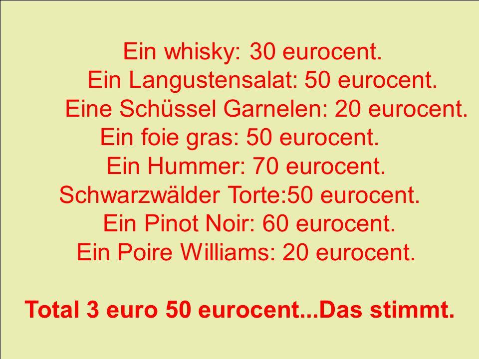 Ein whisky: 30 eurocent. Ein Langustensalat: 50 eurocent. Eine Schüssel Garnelen: 20 eurocent. Ein foie gras: 50 eurocent. Ein Hummer: 70 eurocent. Sc