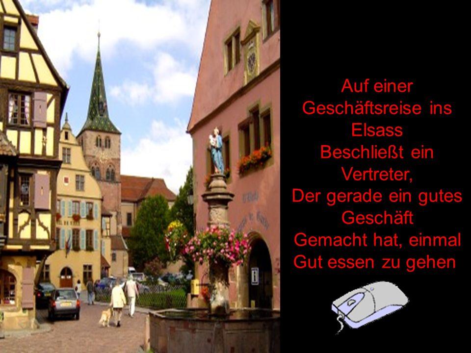 Auf einer Geschäftsreise ins Elsass Beschließt ein Vertreter, Der gerade ein gutes Geschäft Gemacht hat, einmal Gut essen zu gehen.