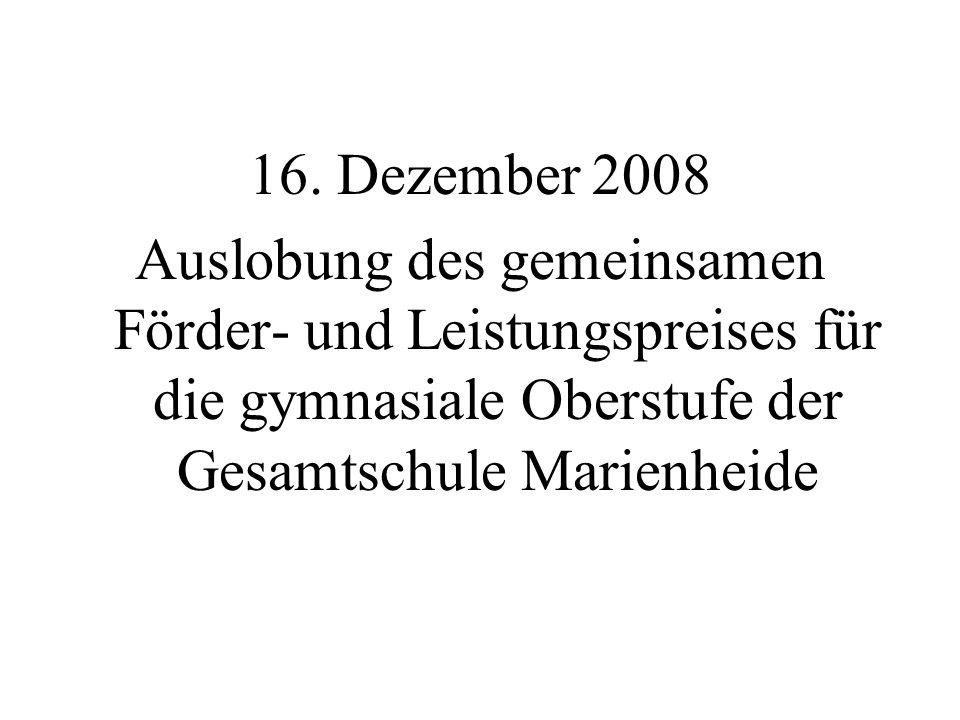 16. Dezember 2008 Auslobung des gemeinsamen Förder- und Leistungspreises für die gymnasiale Oberstufe der Gesamtschule Marienheide