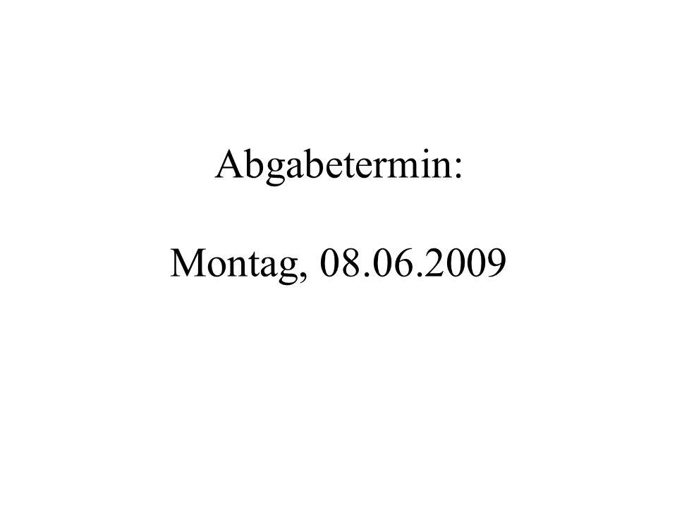 Abgabetermin: Montag, 08.06.2009