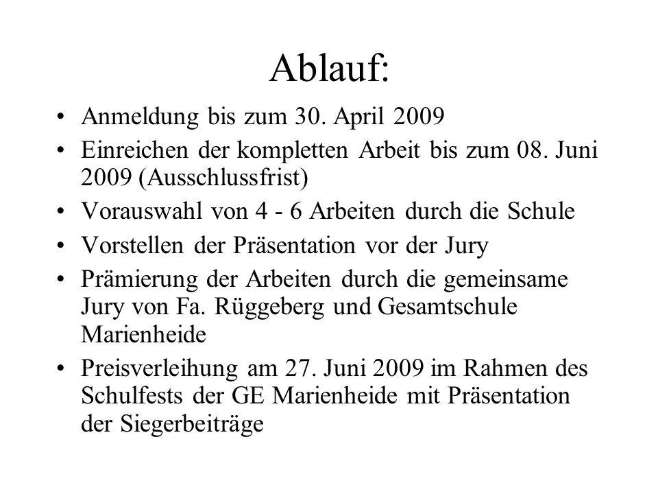 Ablauf: Anmeldung bis zum 30. April 2009 Einreichen der kompletten Arbeit bis zum 08. Juni 2009 (Ausschlussfrist) Vorauswahl von 4 - 6 Arbeiten durch