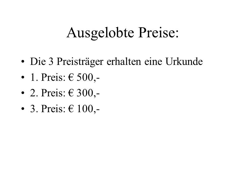 Ausgelobte Preise: Die 3 Preisträger erhalten eine Urkunde 1. Preis: 500,- 2. Preis: 300,- 3. Preis: 100,-