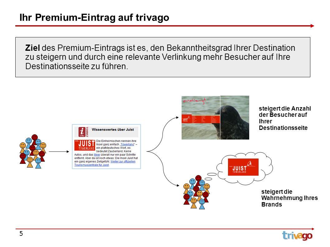 Ihr Premium-Eintrag auf trivago 5 Ziel des Premium-Eintrags ist es, den Bekanntheitsgrad Ihrer Destination zu steigern und durch eine relevante Verlin