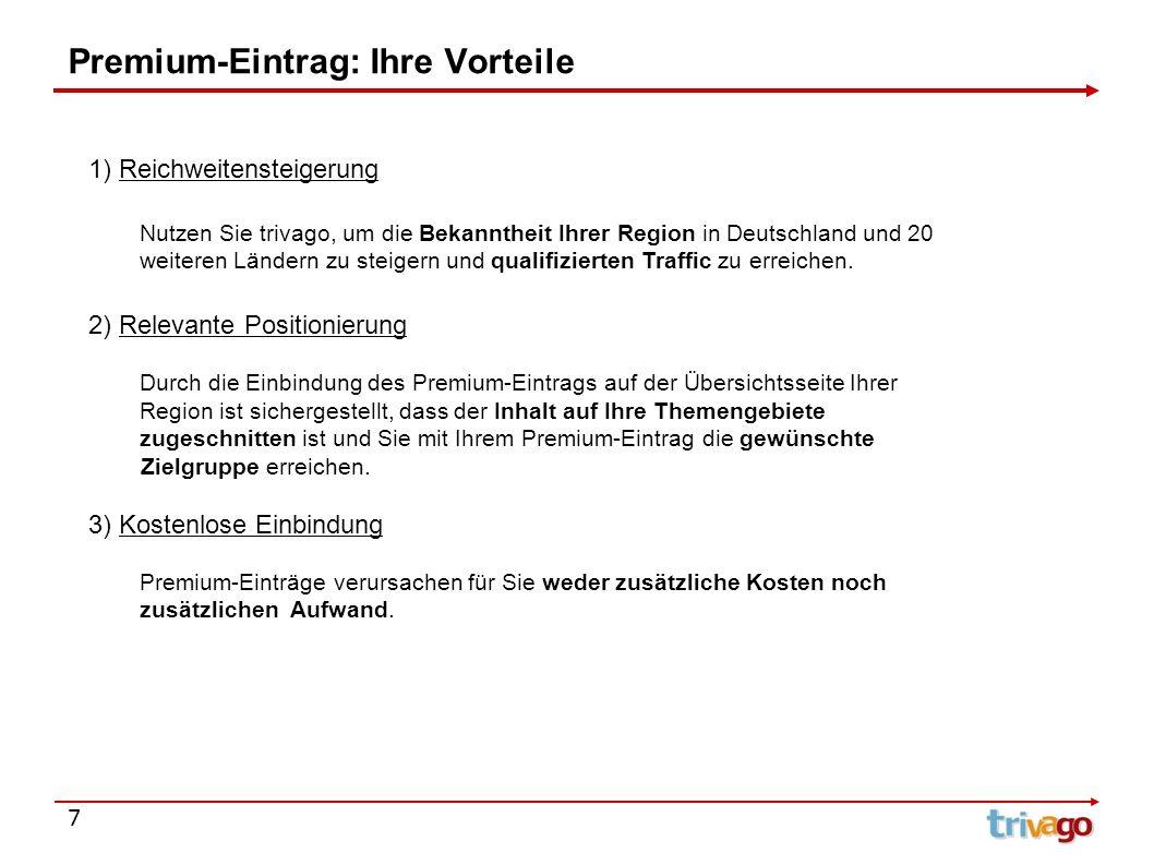 7 Premium-Eintrag: Ihre Vorteile 1) Reichweitensteigerung Nutzen Sie trivago, um die Bekanntheit Ihrer Region in Deutschland und 20 weiteren Ländern z