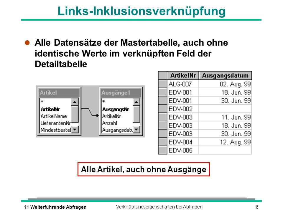 611 Weiterführende AbfragenVerknüpfungseigenschaften bei Abfragen Alle Artikel, auch ohne Ausgänge Links-Inklusionsverknüpfung l Alle Datensätze der M