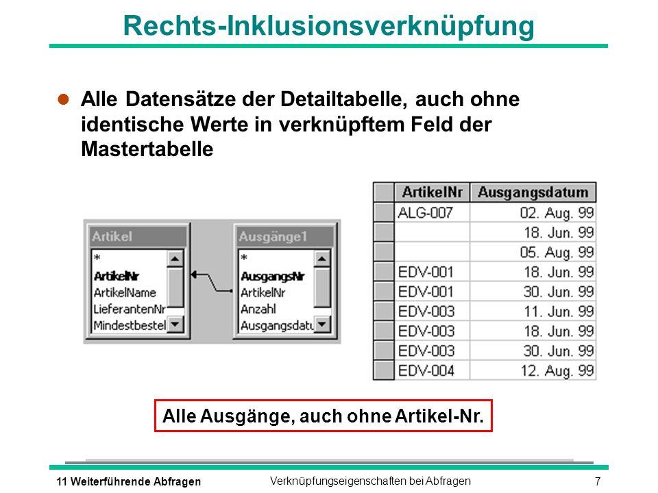 711 Weiterführende AbfragenVerknüpfungseigenschaften bei Abfragen Rechts-Inklusionsverknüpfung l Alle Datensätze der Detailtabelle, auch ohne identisc