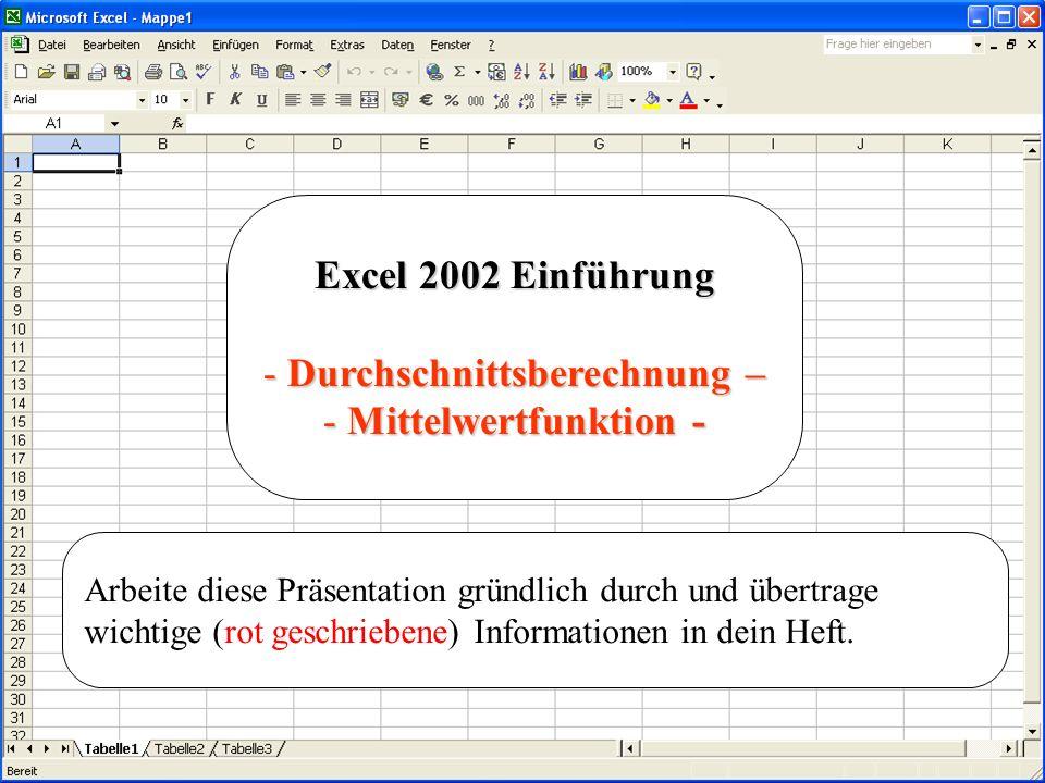 Excel 2002 Einführung - Durchschnittsberechnung – - Mittelwertfunktion - Arbeite diese Präsentation gründlich durch und übertrage wichtige (rot geschr