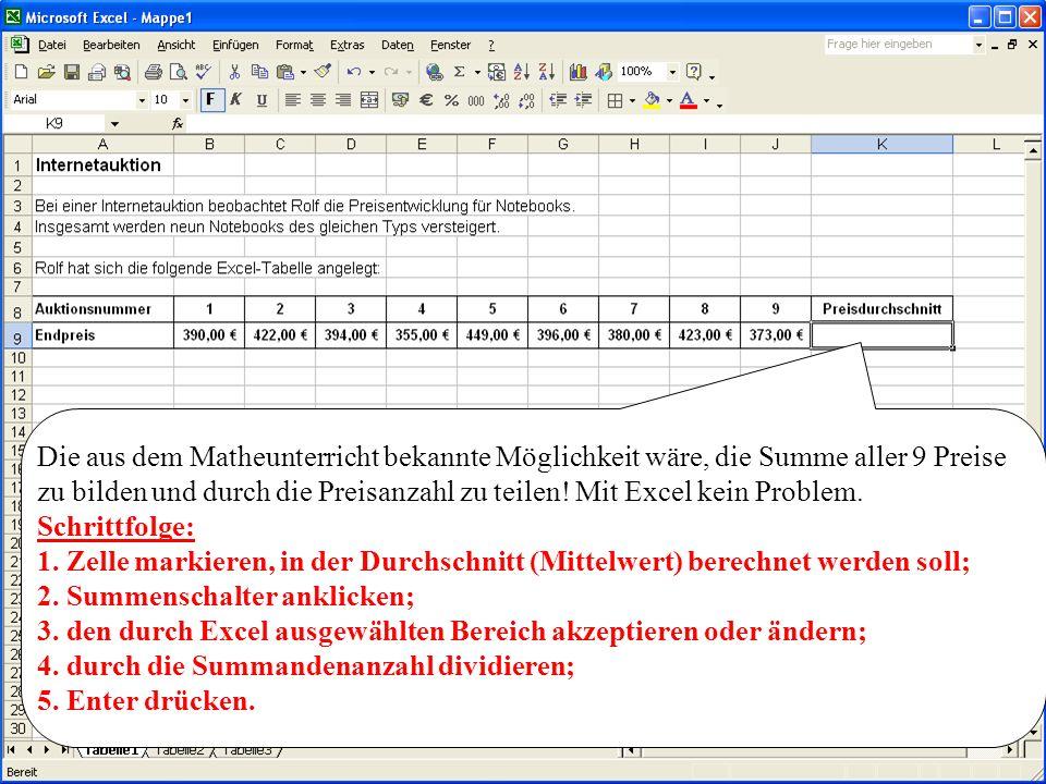 Die aus dem Matheunterricht bekannte Möglichkeit wäre, die Summe aller 9 Preise zu bilden und durch die Preisanzahl zu teilen! Mit Excel kein Problem.