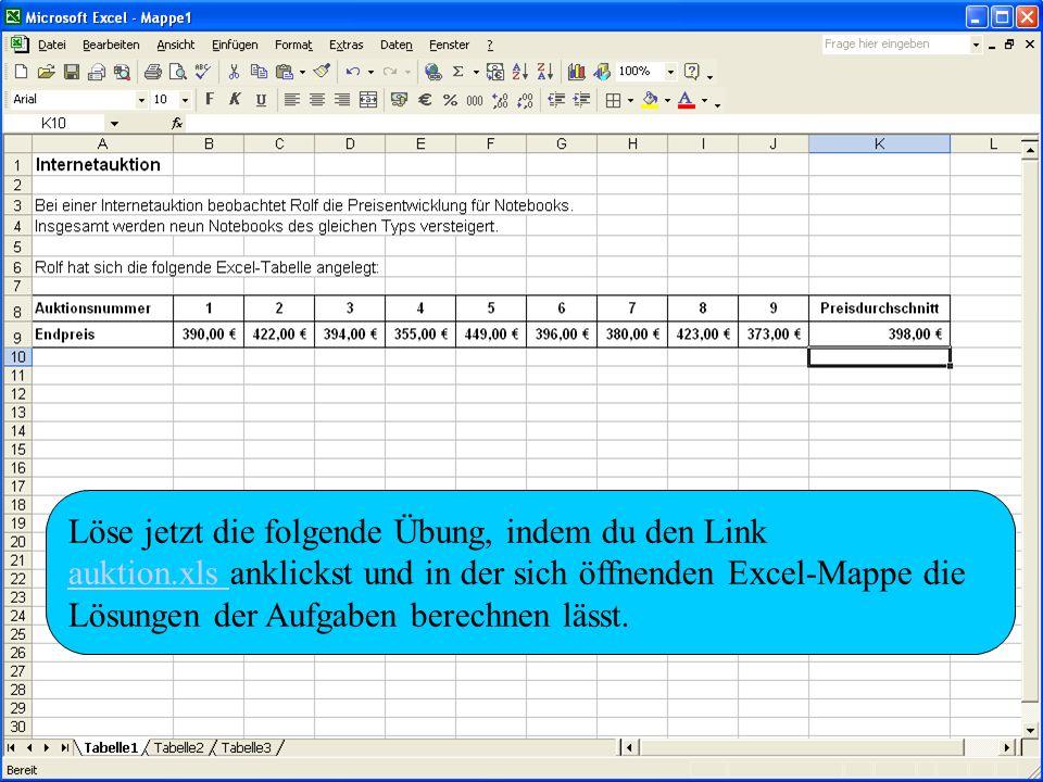 Löse jetzt die folgende Übung, indem du den Link auktion.xls auktion.xls anklickst und in der sich öffnenden Excel-Mappe die Lösungen der Aufgaben ber