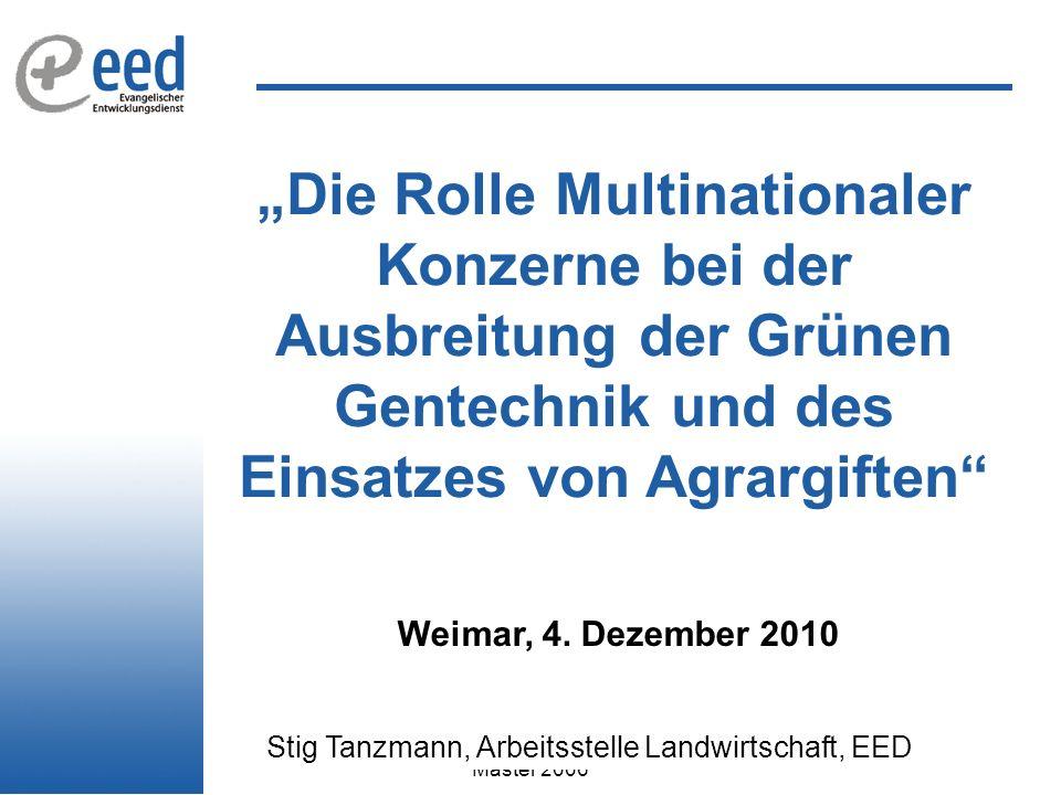 03.02.2006Master 2006 Die Rolle Multinationaler Konzerne bei der Ausbreitung der Grünen Gentechnik und des Einsatzes von Agrargiften Weimar, 4.