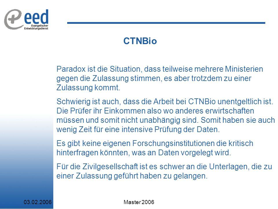 03.02.2006Master 2006 CTNBio Paradox ist die Situation, dass teilweise mehrere Ministerien gegen die Zulassung stimmen, es aber trotzdem zu einer Zulassung kommt.