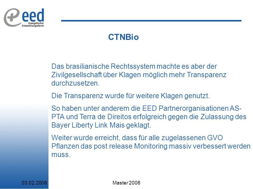 03.02.2006Master 2006 CTNBio Das brasilianische Rechtssystem machte es aber der Zivilgesellschaft über Klagen möglich mehr Transparenz durchzusetzen.