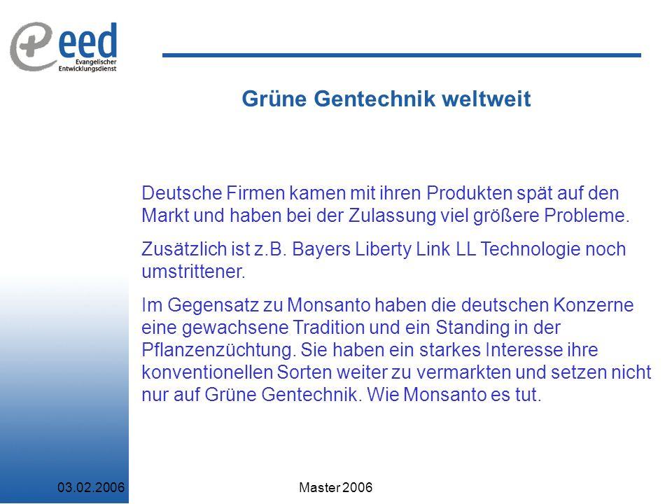 03.02.2006Master 2006 Grüne Gentechnik weltweit Deutsche Firmen kamen mit ihren Produkten spät auf den Markt und haben bei der Zulassung viel größere Probleme.