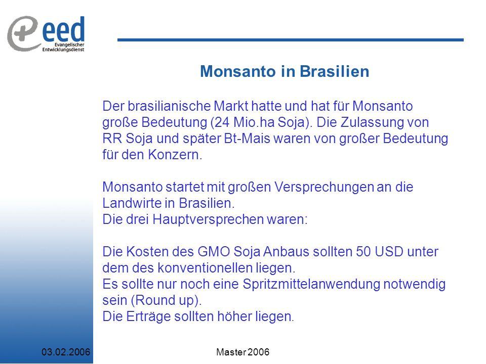 03.02.2006Master 2006 Monsanto in Brasilien Der brasilianische Markt hatte und hat für Monsanto große Bedeutung (24 Mio.ha Soja).