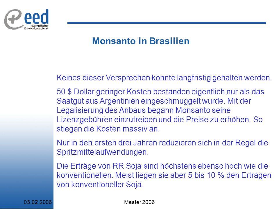 03.02.2006Master 2006 Monsanto in Brasilien Keines dieser Versprechen konnte langfristig gehalten werden.