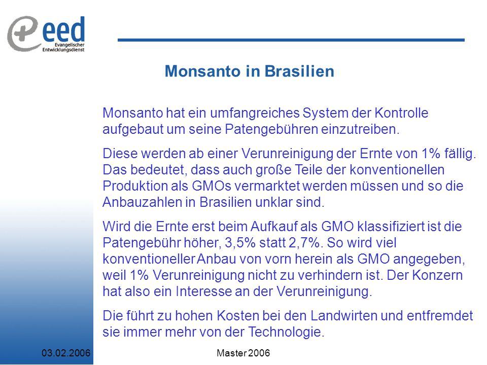 03.02.2006Master 2006 Monsanto in Brasilien Monsanto hat ein umfangreiches System der Kontrolle aufgebaut um seine Patengebühren einzutreiben.