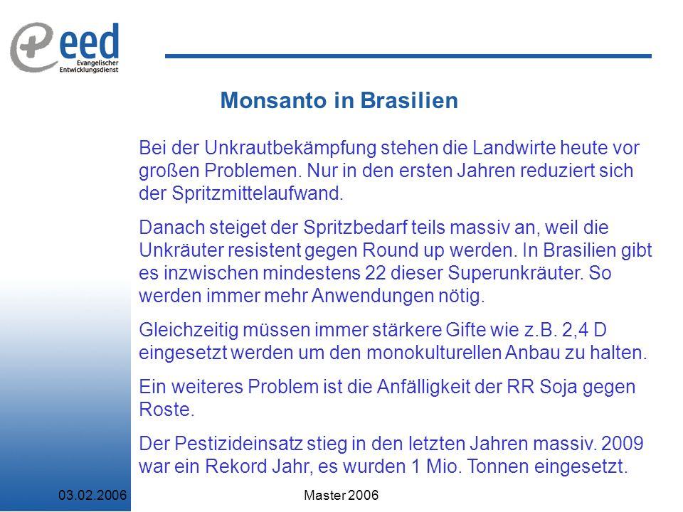 03.02.2006Master 2006 Monsanto in Brasilien Bei der Unkrautbekämpfung stehen die Landwirte heute vor großen Problemen.