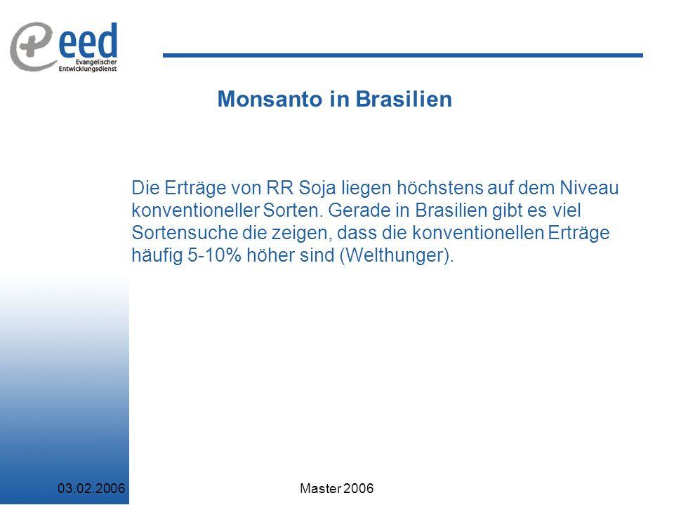 03.02.2006Master 2006 Monsanto in Brasilien Die Erträge von RR Soja liegen höchstens auf dem Niveau konventioneller Sorten.