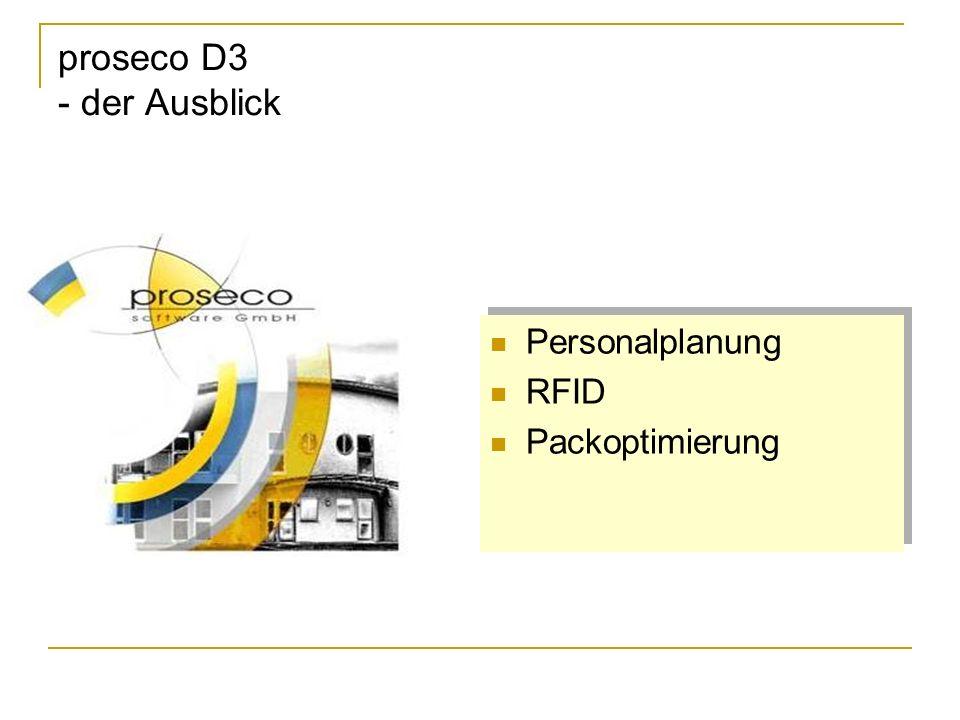 proseco D3 - der Ausblick Personalplanung RFID Packoptimierung Personalplanung RFID Packoptimierung