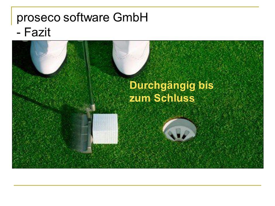 proseco software GmbH - Fazit Durchgängig bis zum Schluss