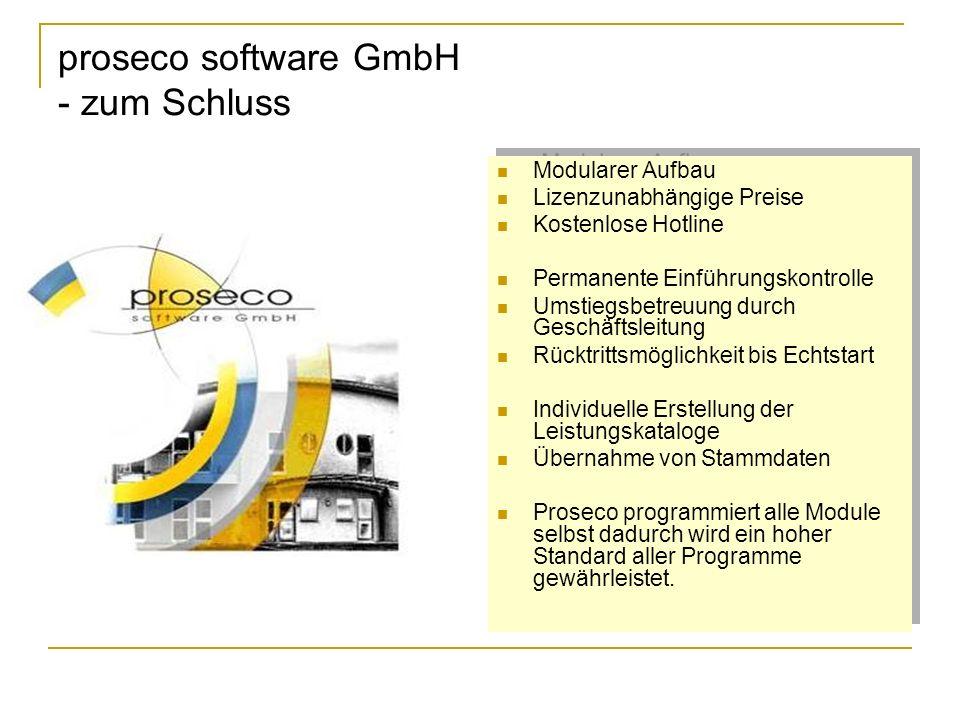 proseco software GmbH - zum Schluss Modularer Aufbau Lizenzunabhängige Preise Kostenlose Hotline Permanente Einführungskontrolle Umstiegsbetreuung dur