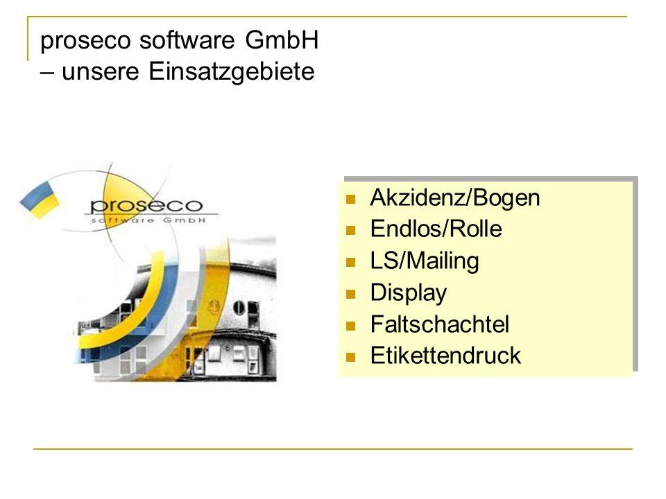 proseco software GmbH – unsere Einsatzgebiete Akzidenz/Bogen Endlos/Rolle LS/Mailing Display Faltschachtel Etikettendruck Akzidenz/Bogen Endlos/Rolle LS/Mailing Display Faltschachtel Etikettendruck