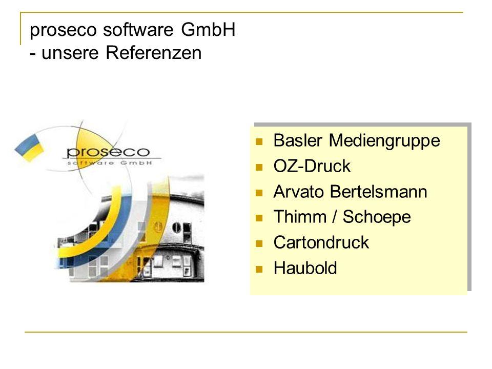 proseco software GmbH - unsere Referenzen Basler Mediengruppe OZ-Druck Arvato Bertelsmann Thimm / Schoepe Cartondruck Haubold Basler Mediengruppe OZ-Druck Arvato Bertelsmann Thimm / Schoepe Cartondruck Haubold