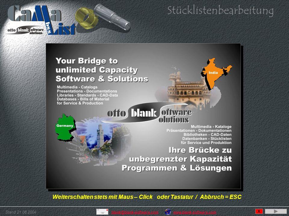 Stand 21.08.2004 www.blank-software.comblank@blank-software.com Stücklistenbearbeitung X Weiterschalten stets mit Maus – Click oder Tastatur / Abbruch = ESC
