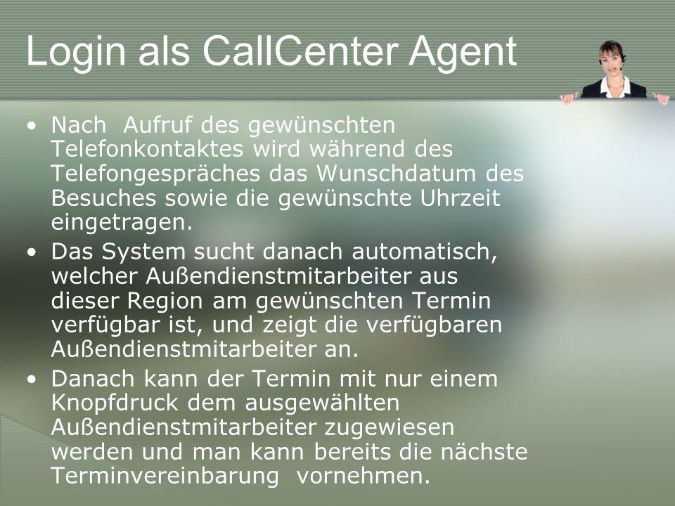 Login als CallCenter Agent Nach Aufruf des gewünschten Telefonkontaktes wird während des Telefongespräches das Wunschdatum des Besuches sowie die gewünschte Uhrzeit eingetragen.