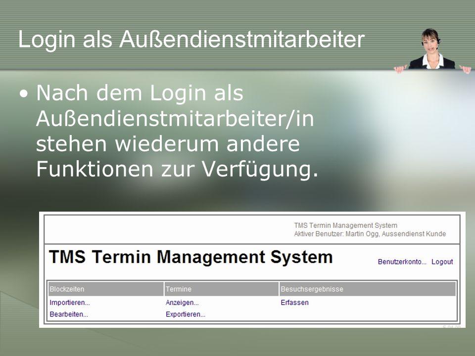 Login als Außendienstmitarbeiter Nach dem Login als Außendienstmitarbeiter/in stehen wiederum andere Funktionen zur Verfügung.